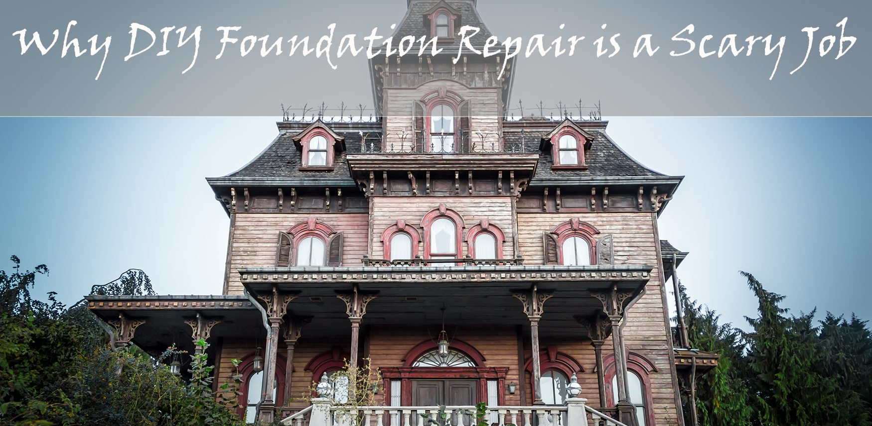 Read more about the article Why DIY Foundation Repair is a Scary Job